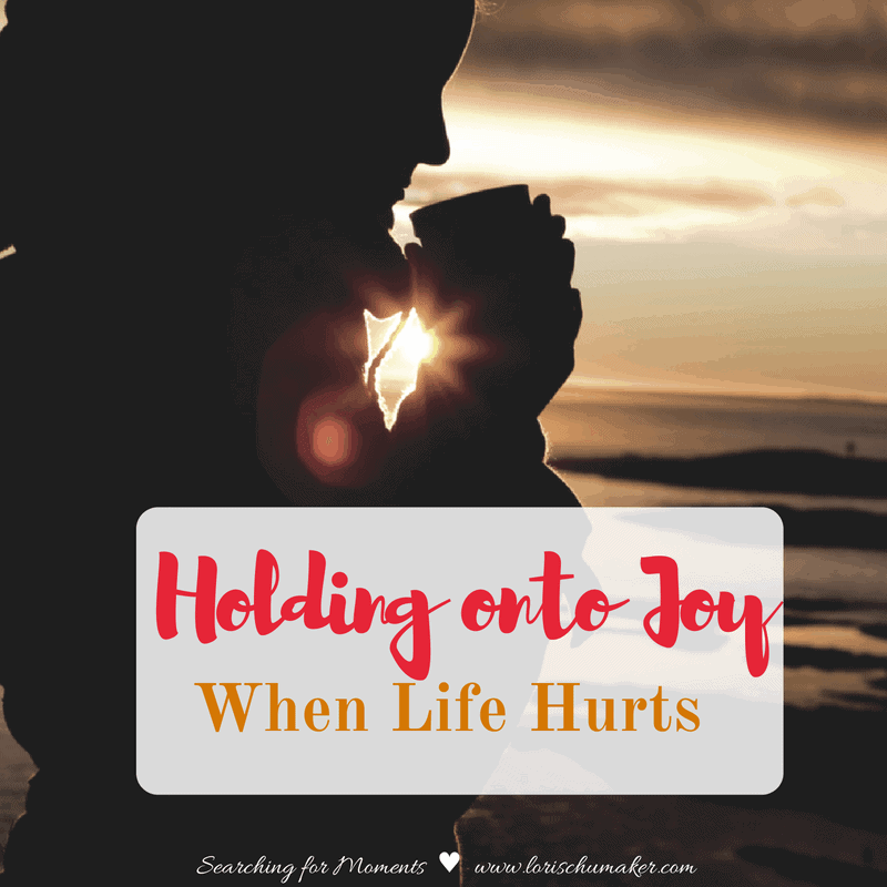 Holding onto Joy When Life Hurts