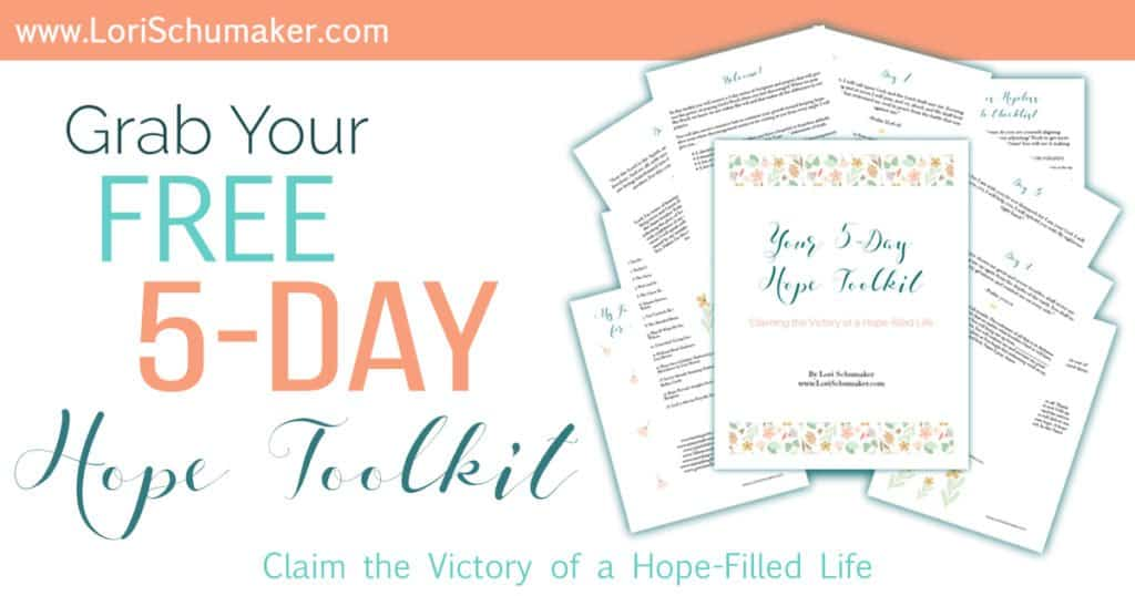 "The 5-Day Hope Toolkit - In this toolkit you will receive a 5-day series of Scripture and prayers that will give you the power of praying God's Word when you feel discouraged. When we pray His Word, we know we are within His will and that makes all the difference in our prayers. Included is: • A checklist to determine whether you have a hopeful or hopeless attitude. • A beautiful printable image with positive ""I am..."" statements of truth. • A list of my go-to books about hope. • A list of my go-to blogs and websites when I am in need of encouragement. - Lori Schumaker"