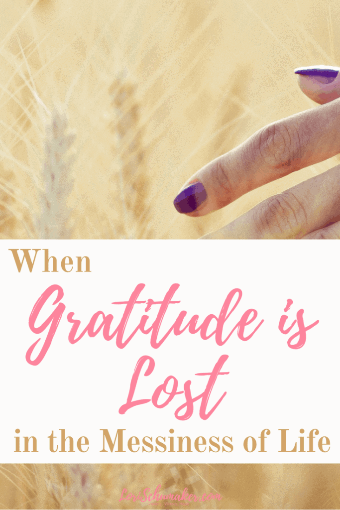 When Gratitude is Lost in the Messiness of Life   Being Grateful #gratitude #thankfulness #hope #beinggrateful