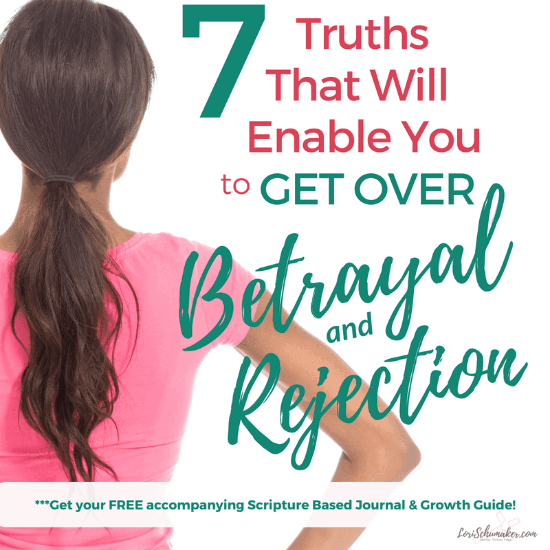 7 Truths That Will Enable You to Get Over Betrayal and Rejection