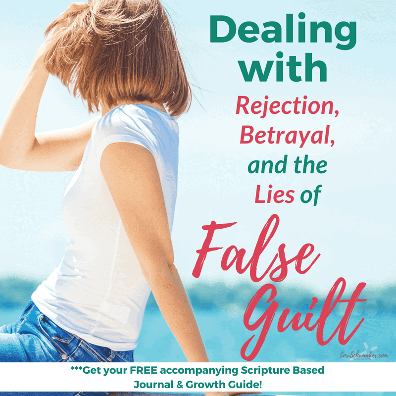 Dealing with Rejection, Betrayal, and the Lies of False Guilt