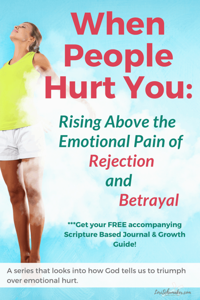When People Hurt You: Rising Above the Emotional Pain of Rejection and Betrayal Series #emotionalpain #betrayal #Godslove #whenpeoplehurtyou #rejection #identityinchrist #hope