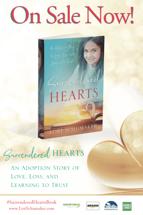 Surrendered Hearts: An Adoption Story of Love, Loss, and Learning to Trust by Lori Schumaker | It's National Adoption Month and each purchase will help support adoption ministries! Get yours now on Amazon, Barnes and Noble, or at Redemption Press! #SurrenderedHeartsBook #adoption #nationaladoptionmonth