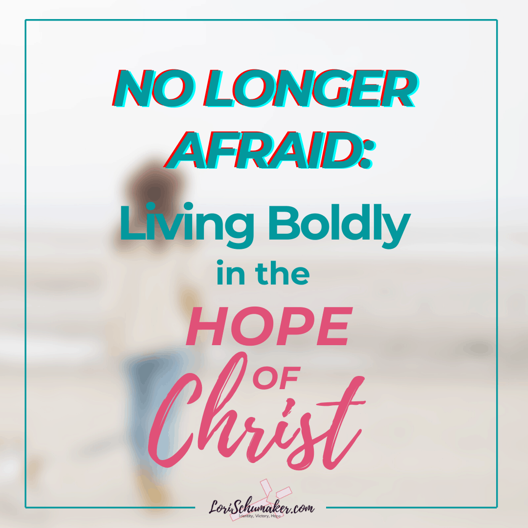 No Longer Afraid: Living Boldly in the Hope of Christ